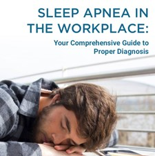 Sleep Apnea in the Workplace: Your Comprehensive Guide to Proper Diagnosis